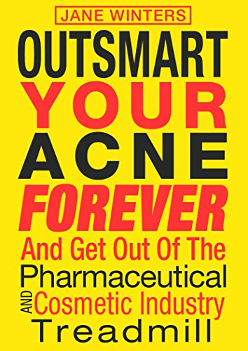 Outsmart Your Acne Forever: And Get Out of the Pharmaceutical and Cosmetic Industry Treadmill