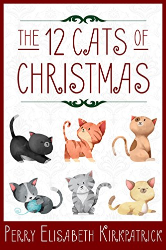 The 12 Cats of Christmas (The Kitten Files) by [Kirkpatrick, Perry]