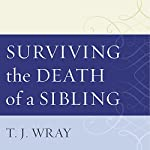 Surviving the Death of a Sibling: Living Through Grief When an Adult Brother or Sister Dies | T.J. Wray