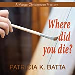 Where Did You Die?: A Marge Christensen Mystery | Patricia K. Batta