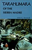 The Tarahumara of the Sierra Madre : Survivors on the Canyon's Edge, Kennedy, John G., 0964787733