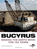 img - for Bucyrus: Making the Earth Move for 125 Years book / textbook / text book