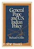 General Pope and U. S. Indian Policy, Ellis, Richard N., 0826301916