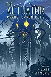 The Actuator: Chaos Chronicles: A GameLit Adventure