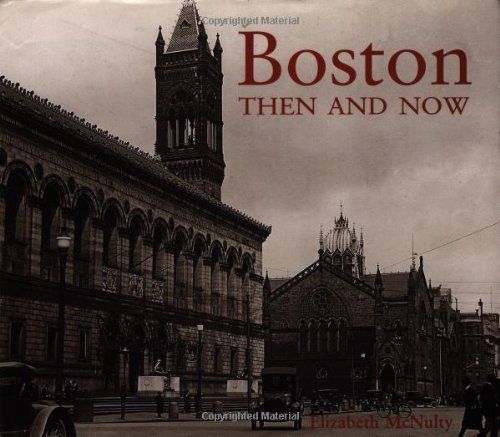 Boston Then And Now Then Now Elizabeth Mcnulty 9781571451774