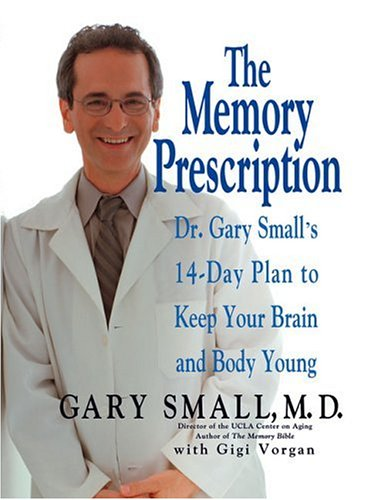 The Memory Prescription: Dr. Gary Small's 14-Day Plan to Keep Your Brain and Body Young