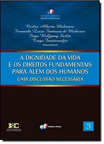 A Dignidade da Vida e os Direitos Fundamentais Para Além dos Humanos. Uma Discussão Necessária - Volume 3