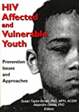 HIV/AIDS Targeted Youth : Prevention Practice and Services for Most-Vulnerable Adolescents, Alejandro Garcia, Susan Taylor-Brown, 0789008254