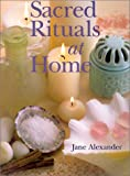 Sacred Rituals at Home, Jane Alexander, 0806971592