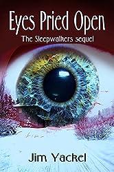 Eyes Pried Open: The Sleepwalkers sequel (The Sleepwalkers by Jim Yackel Book 2)