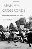 "Nick Kapur, ""Japan at the Crossroads: Conflict and Compromise after Anpo"" (Harvard UP, 2018)"