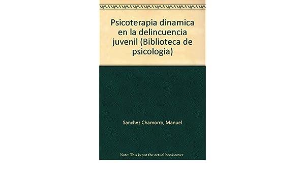 Psicoterapia dinámica en la delincuencia juvenil (Biblioteca de psicología) (Spanish Edition): Manuel Sánchez Chamorro: 9788425411762: Amazon.com: Books