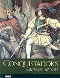 Conquistadors, Michael Wood, 0520236912