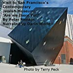 Visit to San Francisco's Contemporary Jewish Museum: 'Are We There Yet?' | Peter Menkin