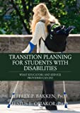 Transition Planning for Students with Disabilities : What Educators and Service Providers Can Do, Bakken, Jeffrey/P and Obiakor, Festus E., 0398077894