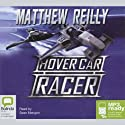 Hover Car Racer  Audiobook by Matthew Reilly Narrated by Sean Mangan