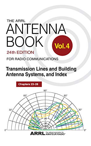 The ARRL Antenna Book for Radio Communications; Volume 4: Transmission Lines and Building Antenna Systems, and Index (Antenna Systems)
