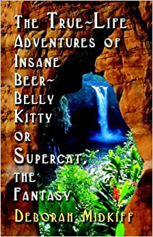 The True-Life Adventures of Insane Beer-Belly Kitty or Supercat the Fantasy