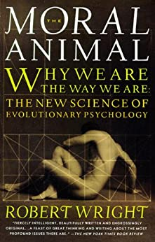 The Moral Animal: Why We Are, the Way We Are: The New Science of Evolutionary Psychology by [Wright, Robert]