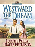 Westward the Dream, Judith Pella and Tracie Peterson, 0786289171