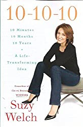 10-10-10 ~ 10 Minutes-10 Months- 10 Years~ A Life-Transforming Idea