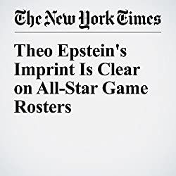 Theo Epstein's Imprint Is Clear on All-Star Game Rosters