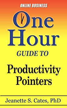 Productivity Pointers: Time Management and Organization Tips for Home-Based Business (One Hour Guides Book 3) by [Jeanette S. Cates]