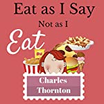 Eat as I Say, Not as I Eat | Charles Thornton