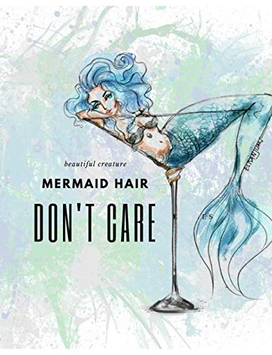 (Beautiful Creature Mermaid Hair Don't Care Writing Journal: Watercolor Blue Mermaid in a Martini Glass for Girls, College)
