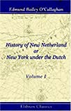 History of New Netherland; or, New York under the Dutch: Volume 1