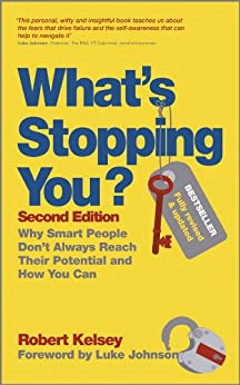 What's Stopping You?: Why Smart People Don't Always Reach Their Potential and How You Can by [Kelsey, Robert]