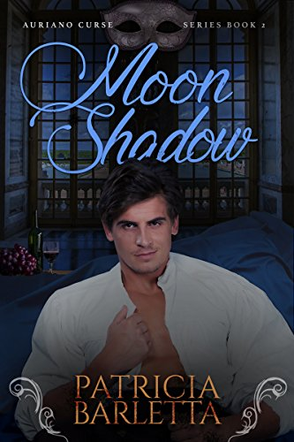 The second novel in the lush and compelling AURIANO CURSE series…  Moon Shadow: Auriano Curse Series Book 2  by Patricia Barletta