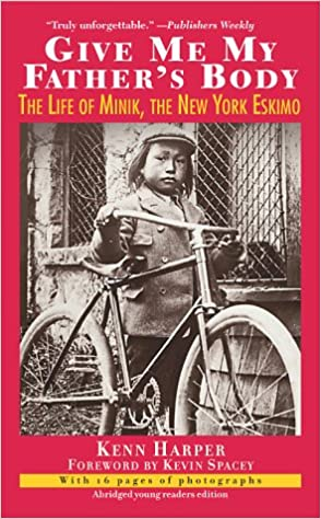 ??NEW?? Give Me My Father's Body: The Life Of Minik, The New York Eskimo. Meeting where Datev Welcome humorous
