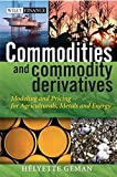 Commodities and Commodity Deri: Modeling and Pricing for Agriculturals, Metals, and Energy (The Wiley Finance Series)