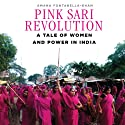Pink Sari Revolution: A Tale of Women and Power in the Badlands of India Hörbuch von Amana Fontanella-Khan Gesprochen von: Farah Bala