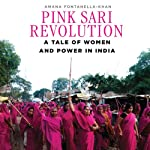 Pink Sari Revolution: A Tale of Women and Power in the Badlands of India | Amana Fontanella-Khan