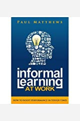 Informal Learning at Work: How to Boost Performance in Tough Times by Paul Matthews (2013-01-14) Paperback