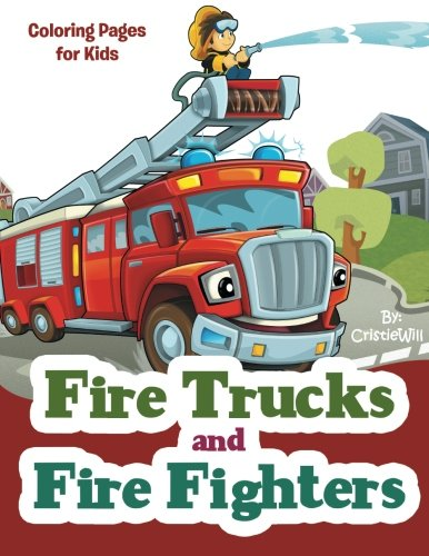 Fire Trucks and Fire Fighters: Coloring Pages for -