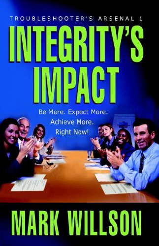 Download Integrity's Impact: Your Practical Guide to Integrity's Power, Benefits, and Use. Be More. Expect More. Achieve More, Right Now! PDF