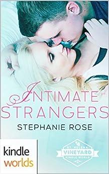 St. Helena Vineyard Series: Intimate Strangers (Kindle Worlds Novella) by [Rose, Stephanie]