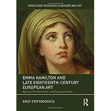 Emma Hamilton and Late Eighteenth-Century European Art: Agency, Performance, and Representation