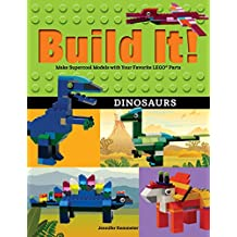 Build It! Dinosaurs: Make Supercool Models with Your Favorite LEGO® Parts (Brick Books)