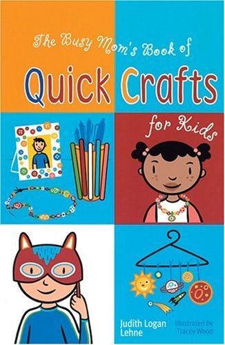 The Busy Mom's Book of Quick Crafts for Kids ()