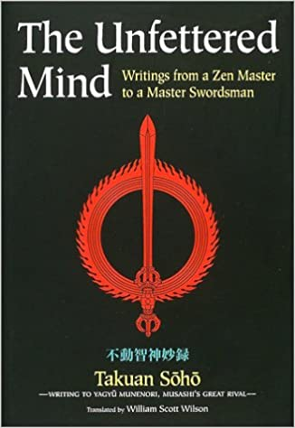 The Unfettered Mind: Writings from a Zen Master to a Master Swordsman (English)