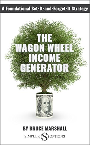 The Wagon Wheel Income Generator: A Foundational Set-It-and-Forget-It Strategy