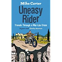 Uneasy Rider: 20,000 miles on two wheels in search of love, life and answers: Travels Through a Mid-life Crisis