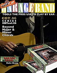 Garage Band Theory - GBTool 06 Beyond Major & Minor Chords: Music theory for non music majors, livingroom pickers and working musicians who want to think ... Tools the Pro's Use to Play by Ear Book 7)