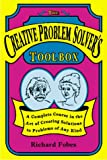 The Creative Problem Solver's Toolbox : A Complete Course in the Art of Creating Solutions to Problems of Any Kind, Fobes, Richard, 0963222104