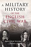 A Military History of the English Civil War, Malcolm Wanklyn and Frank Jones, 0582772818