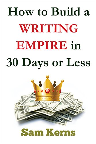 amazon com how to build a writing empire in days or less work  how to build a writing empire in 30 days or less work from home series